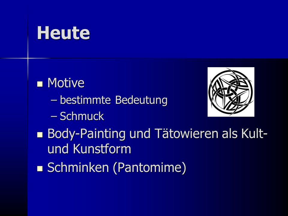 Heute Motive Body-Painting und Tätowieren als Kult- und Kunstform