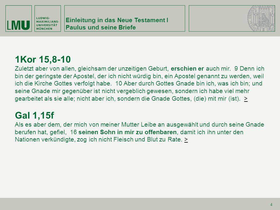 1Kor 15,8-10 Gal 1,15f Einleitung in das Neue Testament I