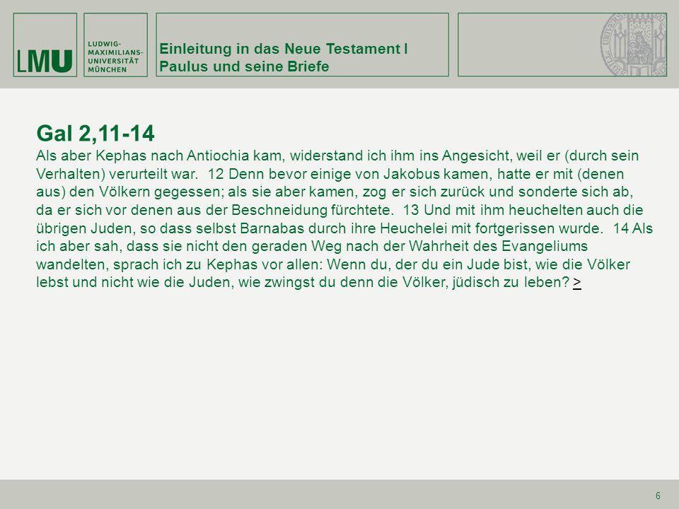Gal 2,11-14 Einleitung in das Neue Testament I Paulus und seine Briefe