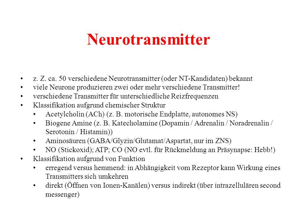 Neurotransmitter • z. Z. ca. 50 verschiedene Neurotransmitter (oder NT-Kandidaten) bekannt.