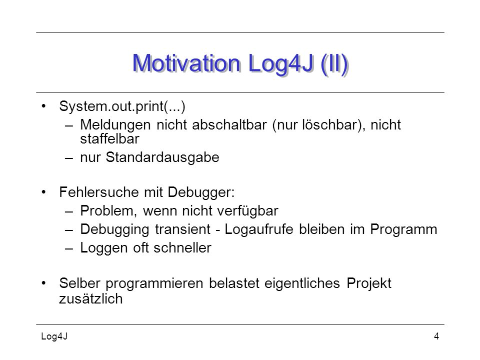 Motivation Log4J (II) System.out.print(...)