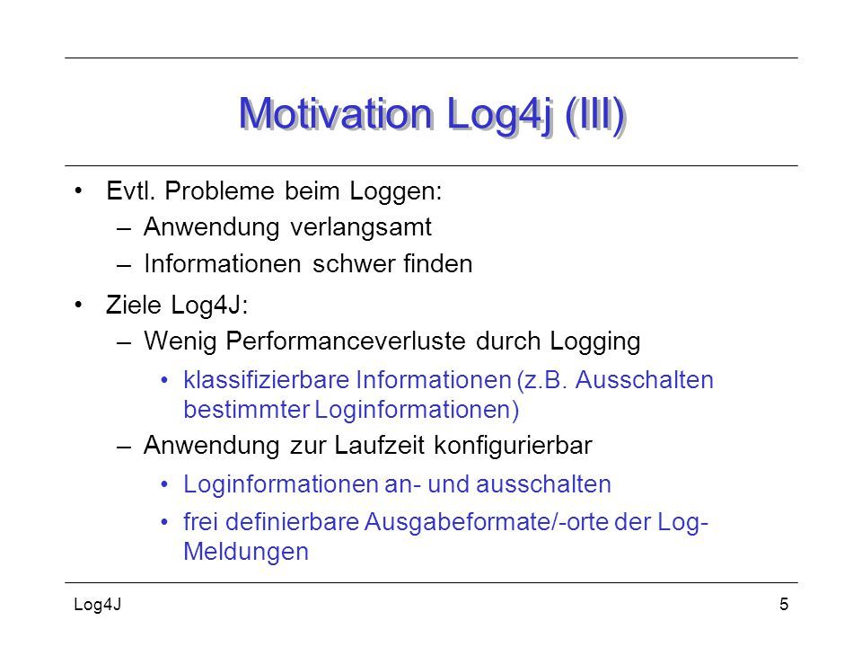Motivation Log4j (III) Evtl. Probleme beim Loggen: