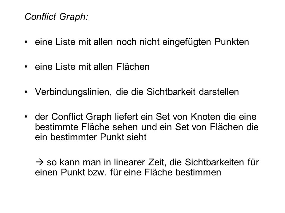Conflict Graph: eine Liste mit allen noch nicht eingefügten Punkten. eine Liste mit allen Flächen.