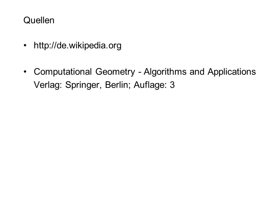 Quellen http://de.wikipedia.org. Computational Geometry - Algorithms and Applications.