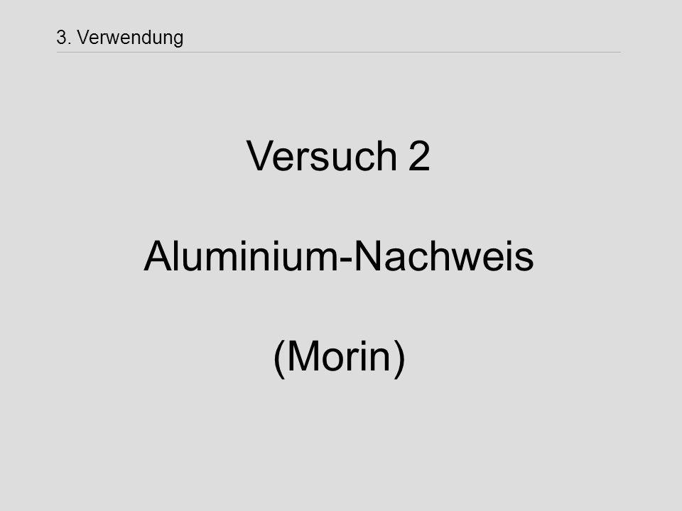 3. Verwendung Versuch 2 Aluminium-Nachweis (Morin)