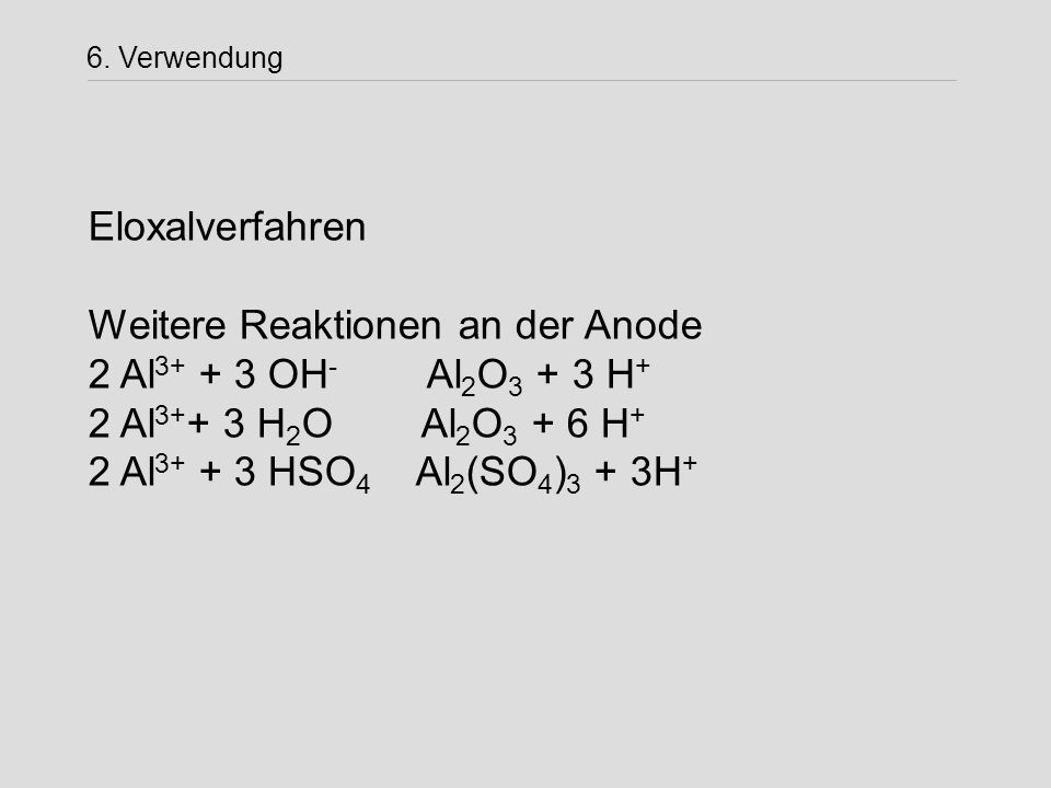 Weitere Reaktionen an der Anode 2 Al3+ + 3 OH- Al2O3 + 3 H+