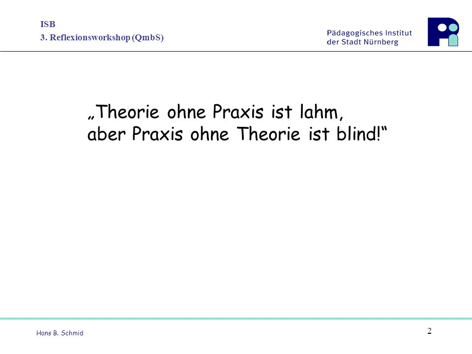 """Theorie ohne Praxis ist lahm,"