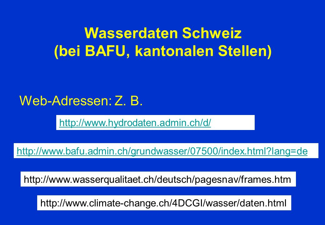 Wasserdaten Schweiz (bei BAFU, kantonalen Stellen)