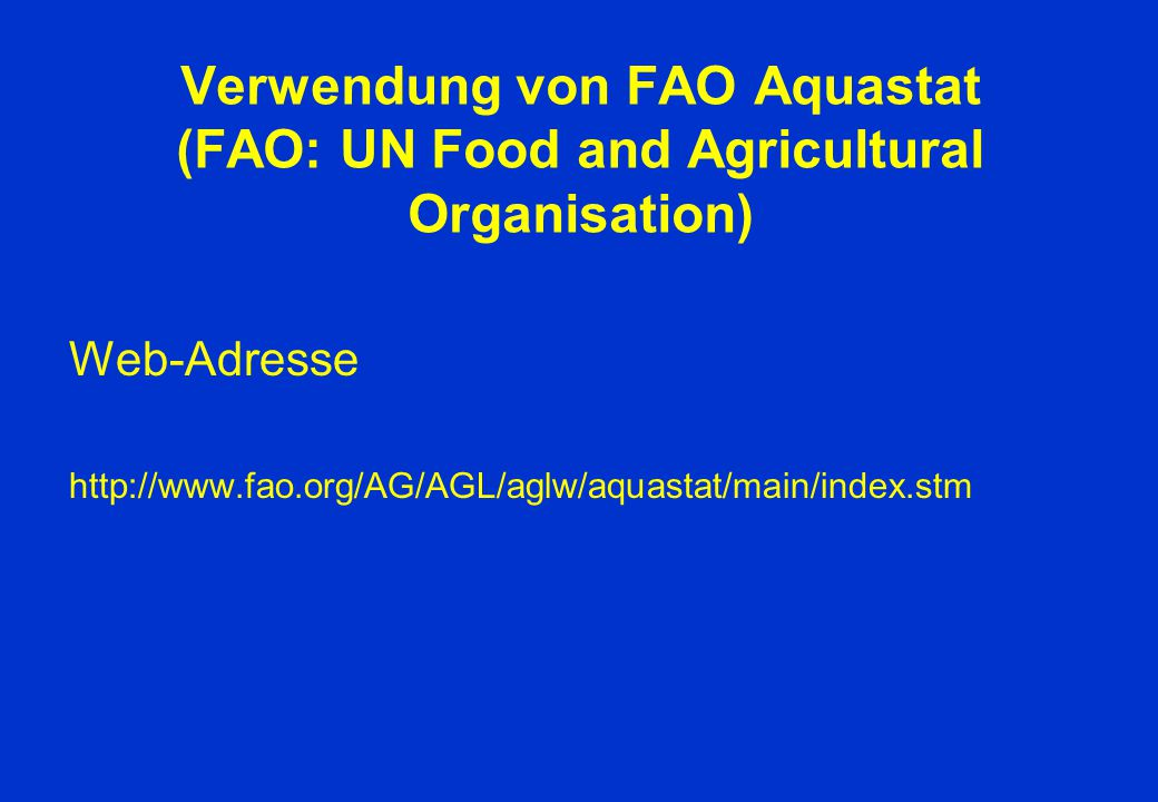 Verwendung von FAO Aquastat (FAO: UN Food and Agricultural Organisation)