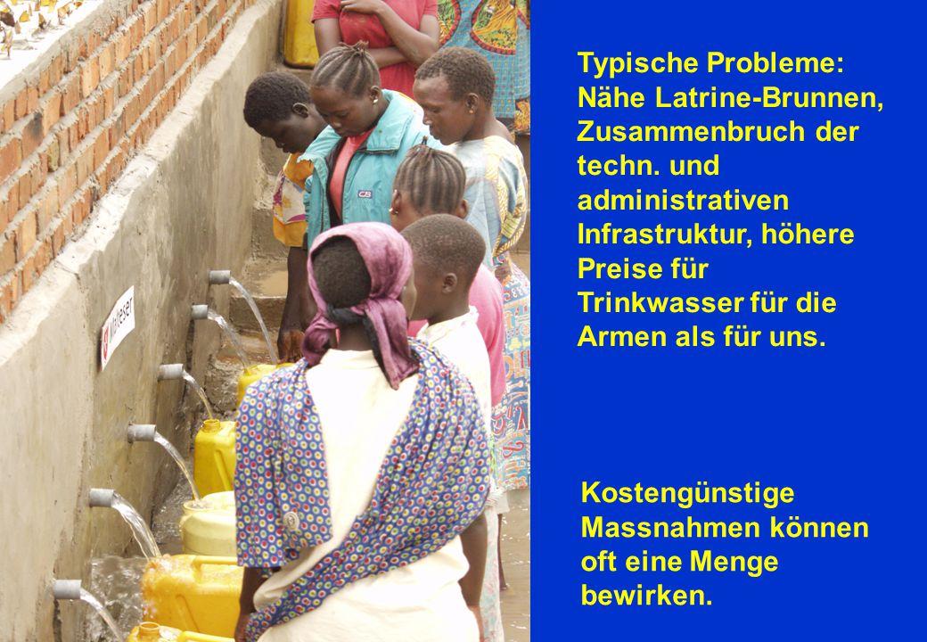 Typische Probleme: Nähe Latrine-Brunnen, Zusammenbruch der techn. und administrativen Infrastruktur, höhere Preise für.