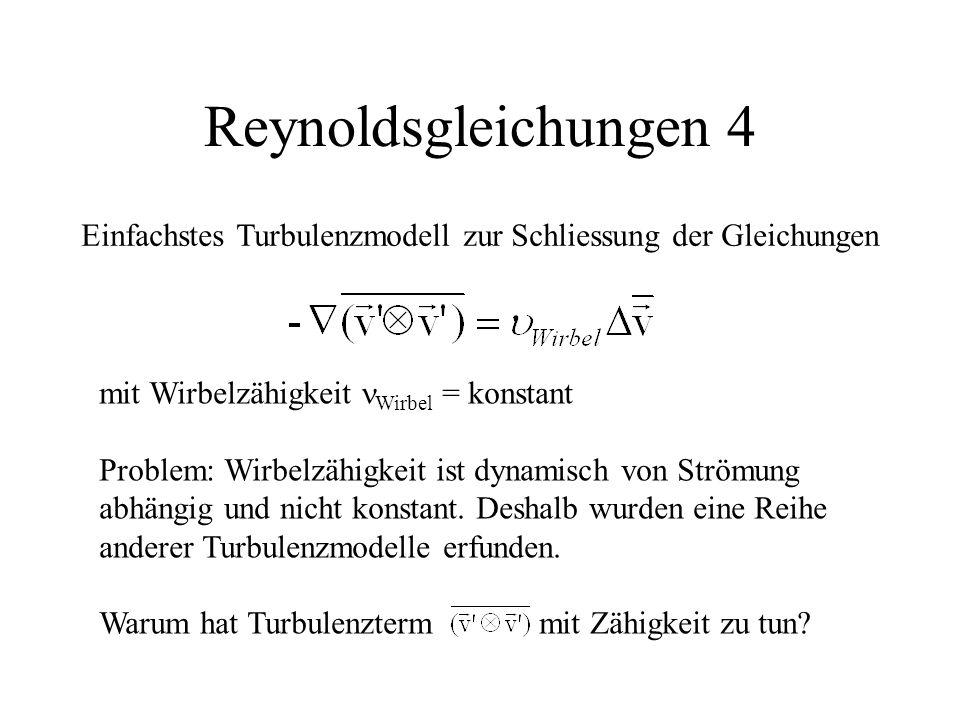 Reynoldsgleichungen 4 Einfachstes Turbulenzmodell zur Schliessung der Gleichungen. mit Wirbelzähigkeit nWirbel = konstant.