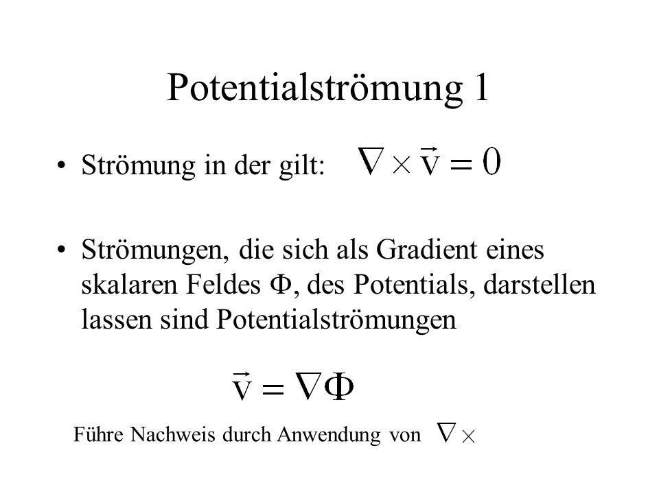 Potentialströmung 1 Strömung in der gilt: