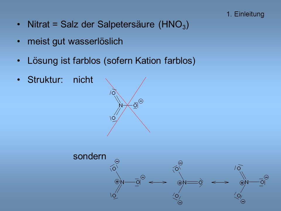 Nitrat = Salz der Salpetersäure (HNO3) meist gut wasserlöslich