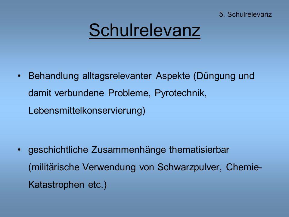 5. Schulrelevanz Schulrelevanz. Behandlung alltagsrelevanter Aspekte (Düngung und damit verbundene Probleme, Pyrotechnik, Lebensmittelkonservierung)