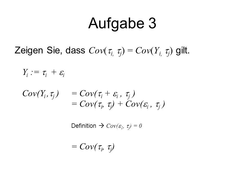 Aufgabe 3 Zeigen Sie, dass Cov(i, j) = Cov(Yi, j) gilt.