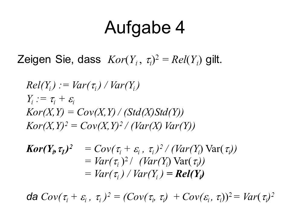 Aufgabe 4 Zeigen Sie, dass Kor(Yi , i)2 = Rel(Yi) gilt.