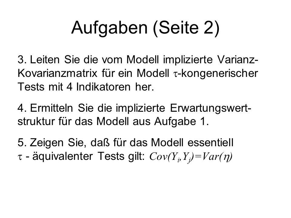 Aufgaben (Seite 2) 3. Leiten Sie die vom Modell implizierte Varianz-Kovarianzmatrix für ein Modell -kongenerischer Tests mit 4 Indikatoren her.