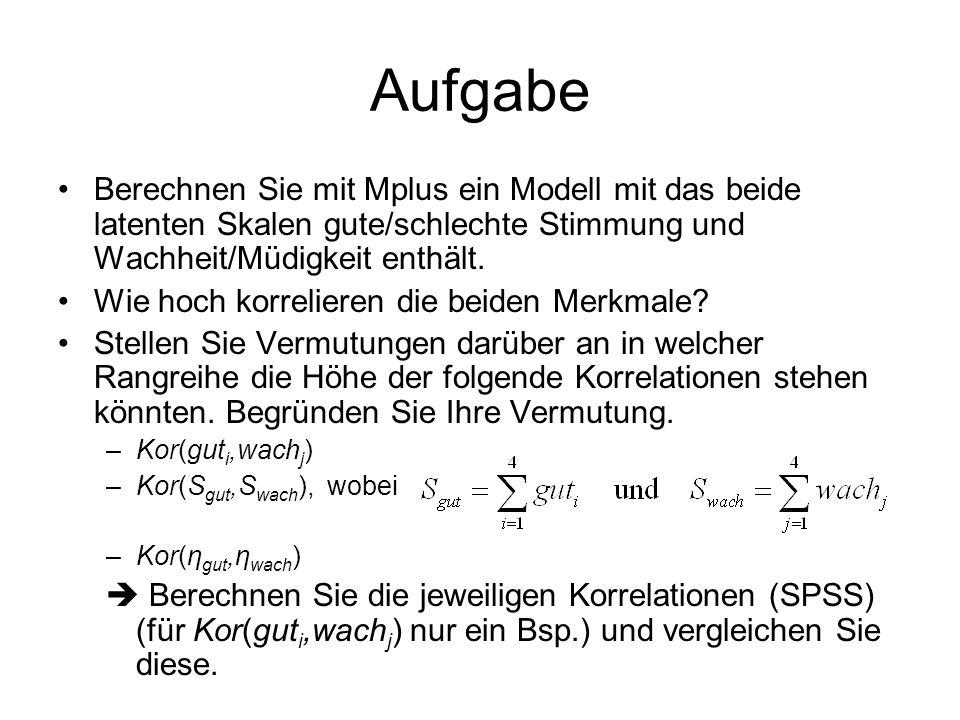 Aufgabe Berechnen Sie mit Mplus ein Modell mit das beide latenten Skalen gute/schlechte Stimmung und Wachheit/Müdigkeit enthält.