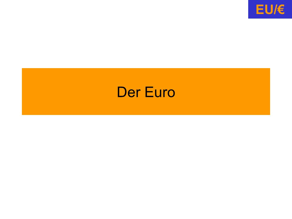 EU/€ Der Euro