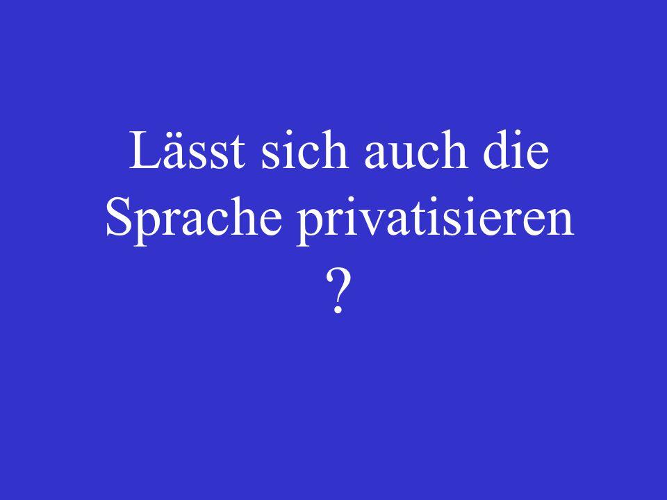 Lässt sich auch die Sprache privatisieren