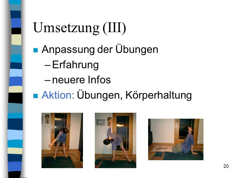 Umsetzung (III) Anpassung der Übungen Erfahrung neuere Infos