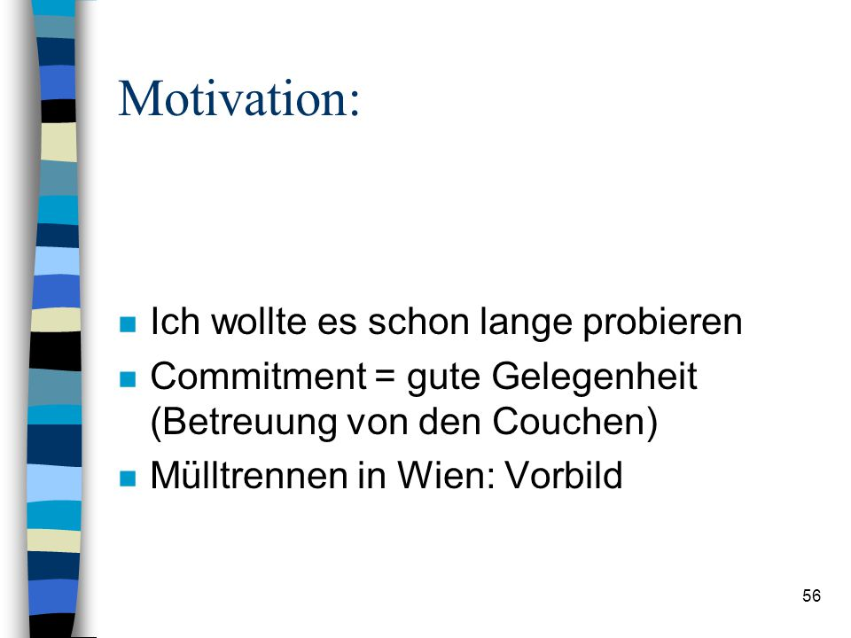 Motivation: Ich wollte es schon lange probieren