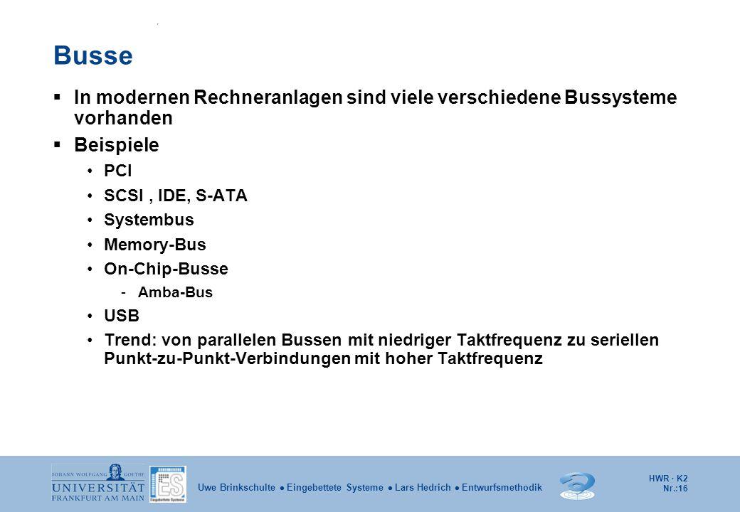 Busse In modernen Rechneranlagen sind viele verschiedene Bussysteme vorhanden. Beispiele. PCI. SCSI , IDE, S-ATA.