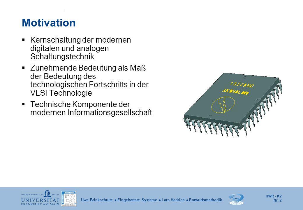 Motivation Kernschaltung der modernen digitalen und analogen Schaltungstechnik.