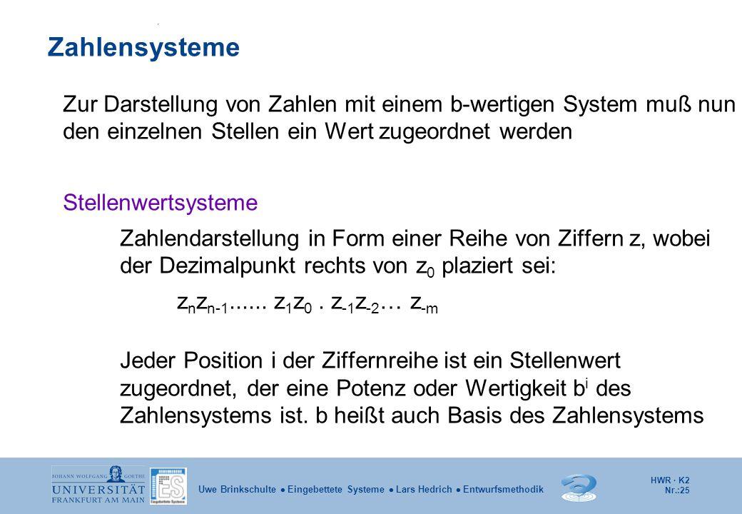 Zahlensysteme Zur Darstellung von Zahlen mit einem b-wertigen System muß nun den einzelnen Stellen ein Wert zugeordnet werden.