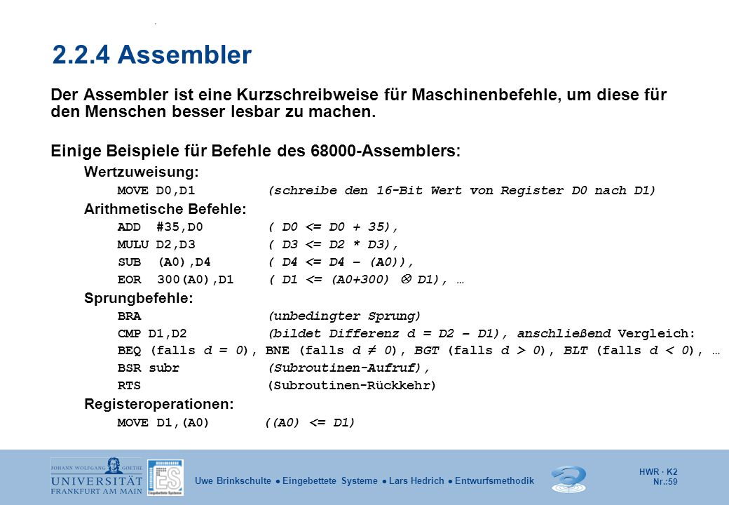 2.2.4 Assembler Der Assembler ist eine Kurzschreibweise für Maschinenbefehle, um diese für. den Menschen besser lesbar zu machen.