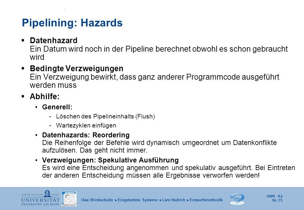 Pipelining: Hazards Datenhazard Ein Datum wird noch in der Pipeline berechnet obwohl es schon gebraucht wird.