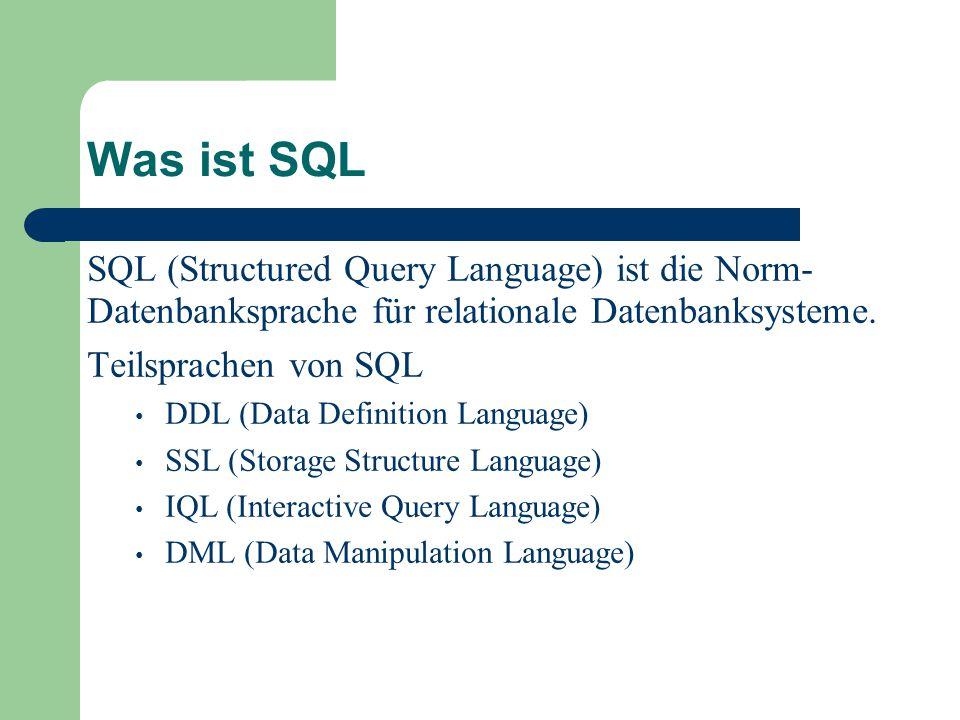 Was ist SQL SQL (Structured Query Language) ist die Norm-Datenbanksprache für relationale Datenbanksysteme.