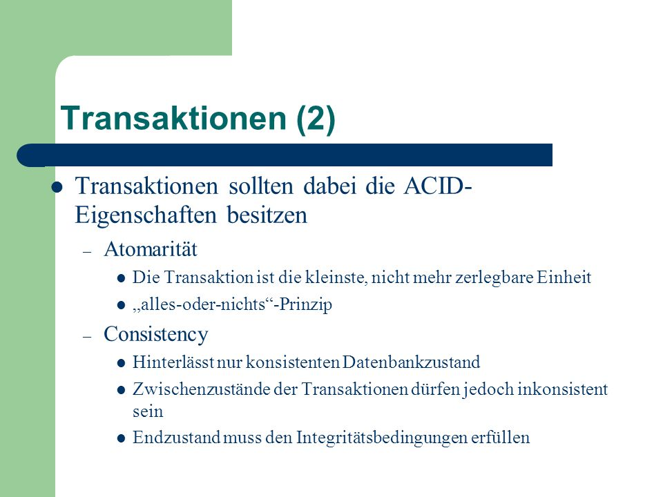 Transaktionen (2) Transaktionen sollten dabei die ACID-Eigenschaften besitzen. Atomarität.