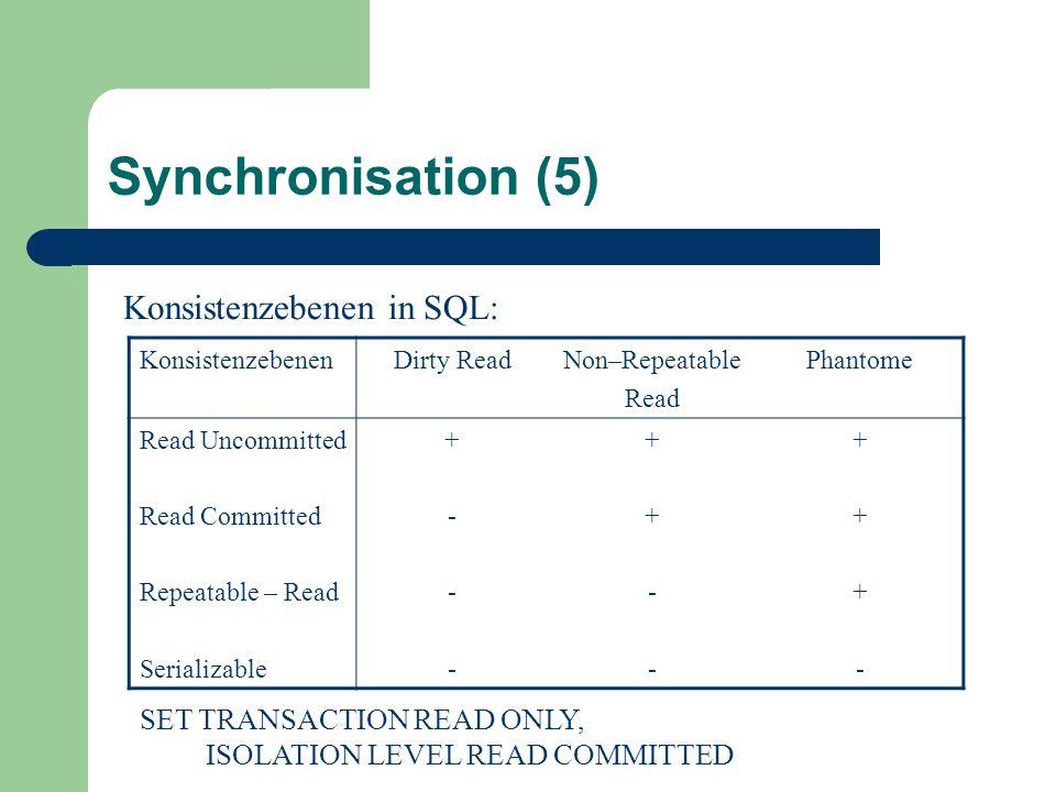 Synchronisation (5) Konsistenzebenen in SQL: