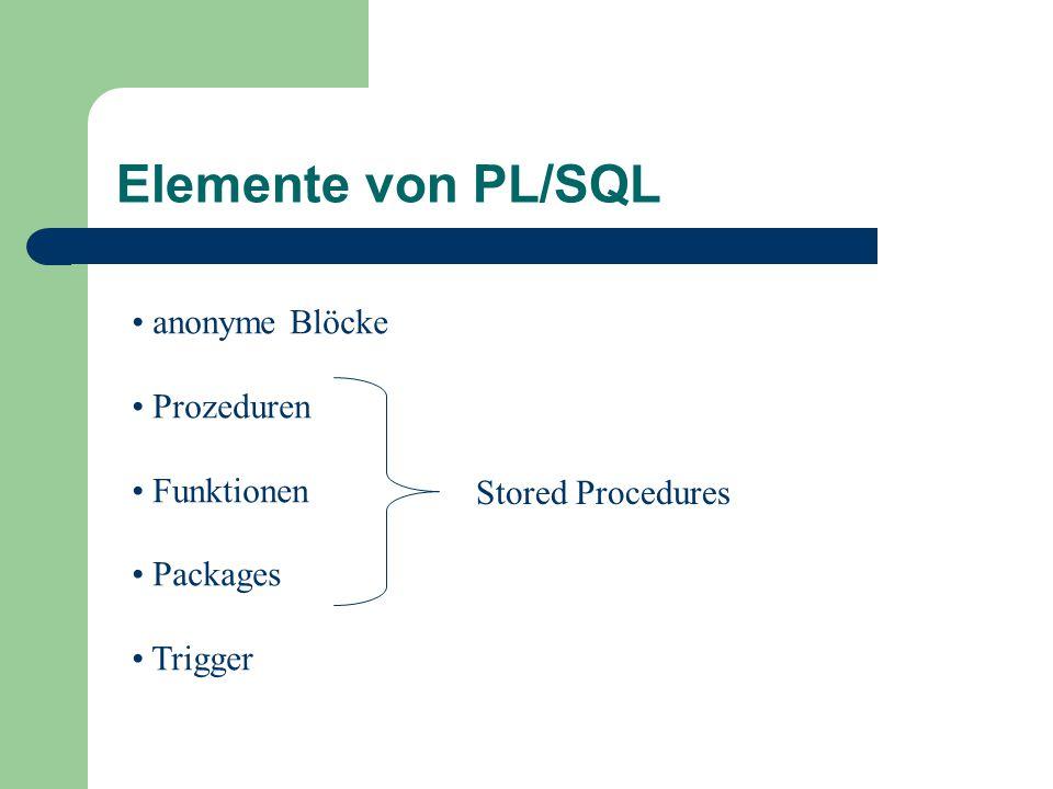 Elemente von PL/SQL anonyme Blöcke Prozeduren Funktionen Packages