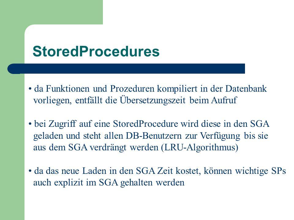 StoredProcedures da Funktionen und Prozeduren kompiliert in der Datenbank. vorliegen, entfällt die Übersetzungszeit beim Aufruf.