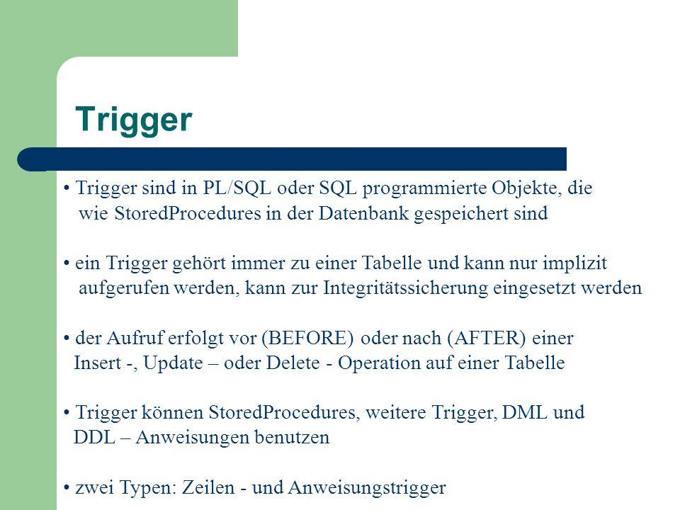 Trigger Trigger sind in PL/SQL oder SQL programmierte Objekte, die