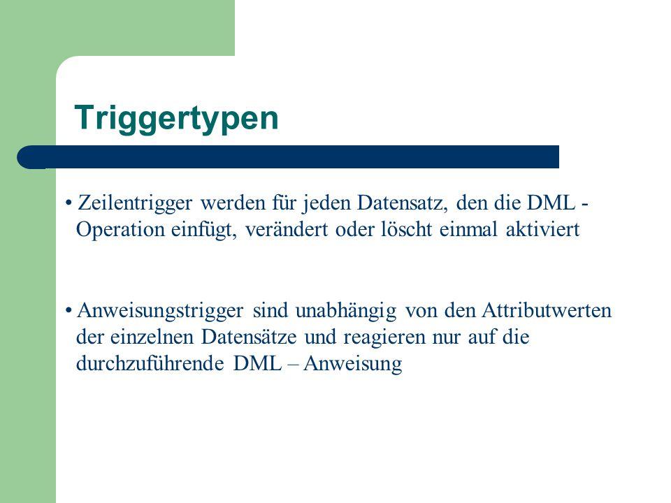 Triggertypen Zeilentrigger werden für jeden Datensatz, den die DML -