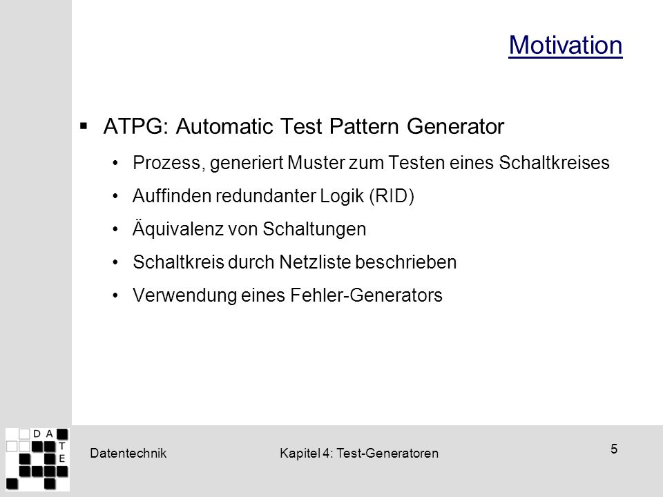 Motivation ATPG: Automatic Test Pattern Generator