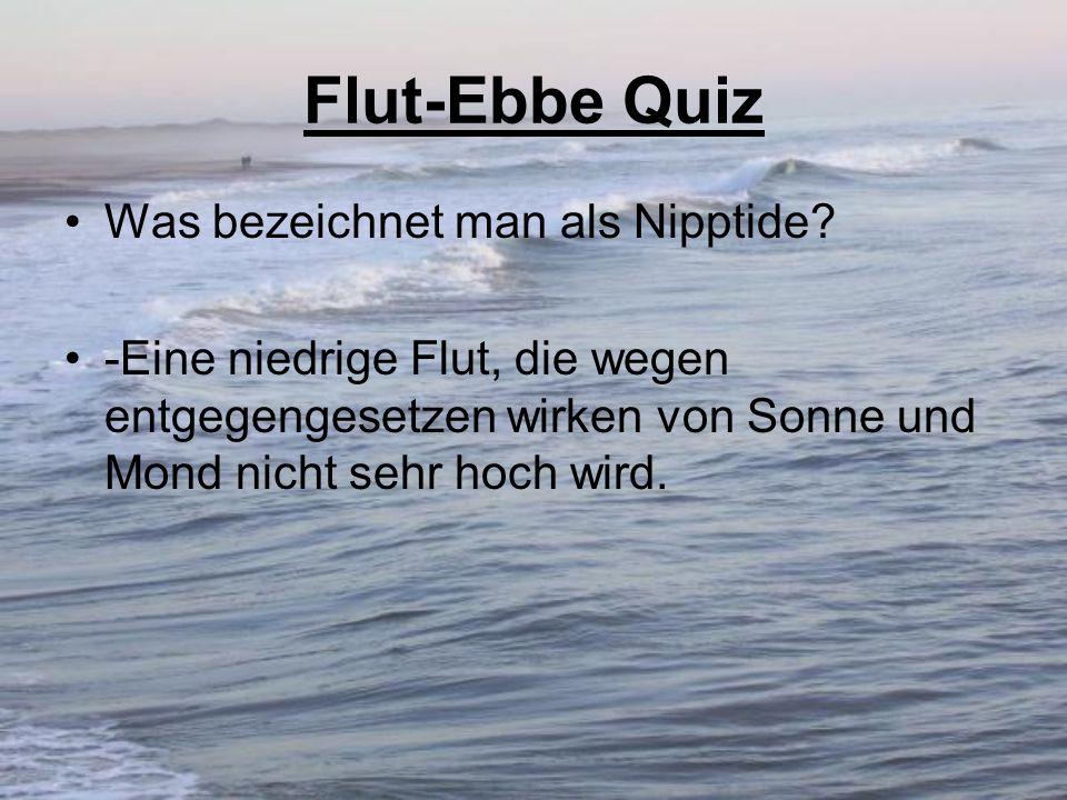 Flut-Ebbe Quiz Was bezeichnet man als Nipptide