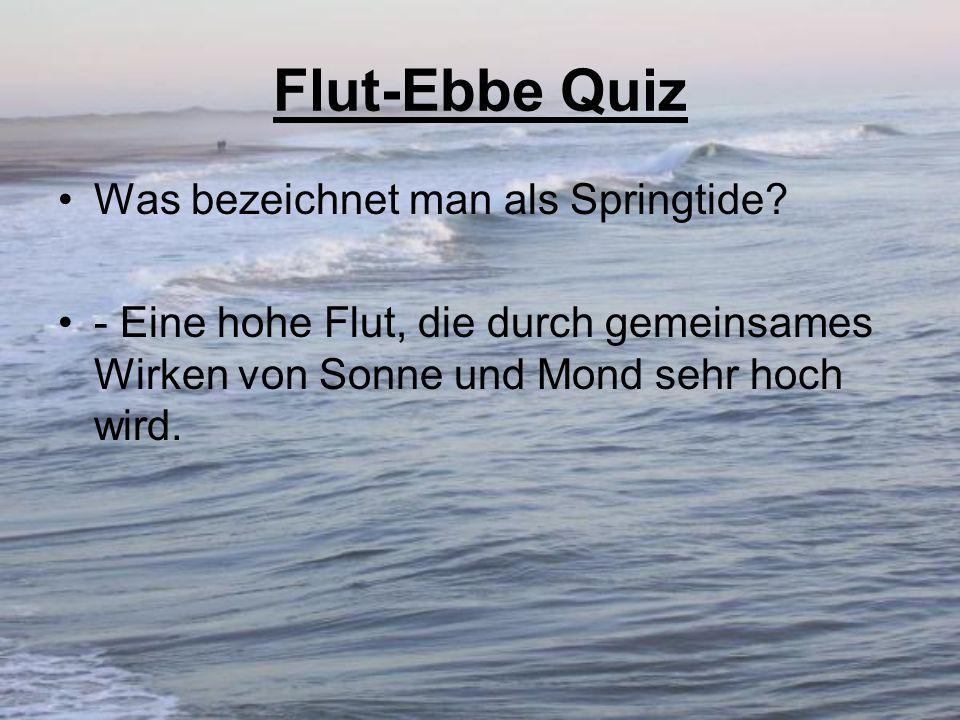Flut-Ebbe Quiz Was bezeichnet man als Springtide