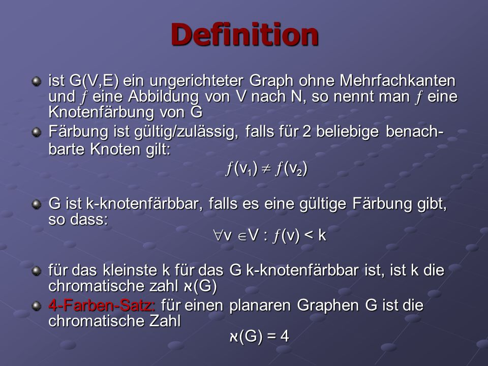 Definition ist G(V,E) ein ungerichteter Graph ohne Mehrfachkanten und  eine Abbildung von V nach N, so nennt man  eine Knotenfärbung von G.
