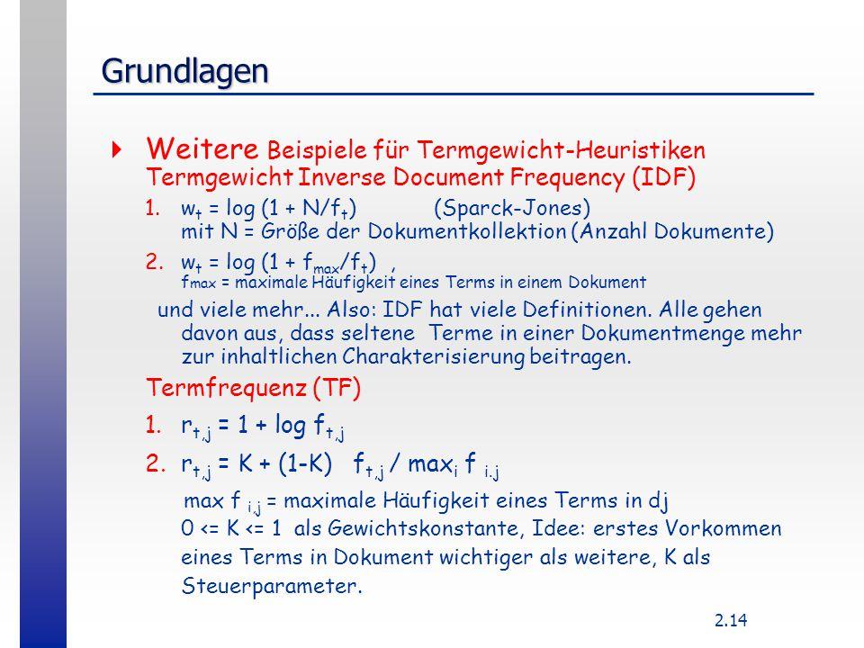 Grundlagen Weitere Beispiele für Termgewicht-Heuristiken Termgewicht Inverse Document Frequency (IDF)