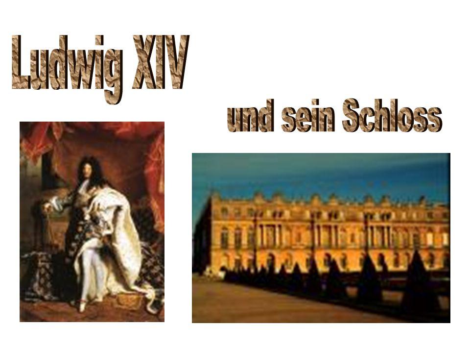 Ludwig XIV und sein Schloss