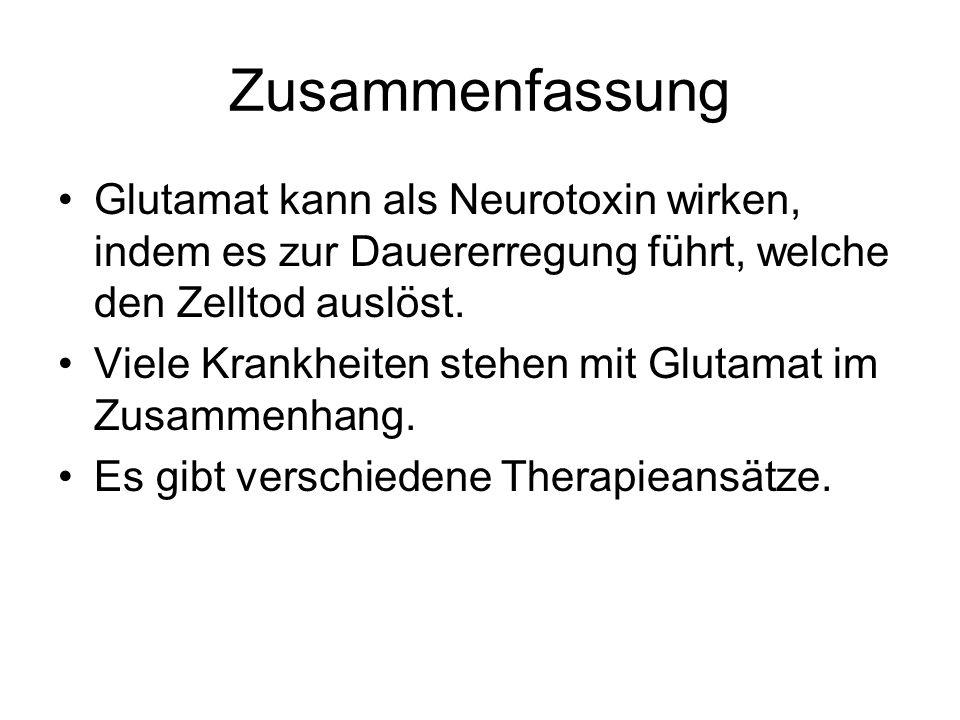 Zusammenfassung Glutamat kann als Neurotoxin wirken, indem es zur Dauererregung führt, welche den Zelltod auslöst.