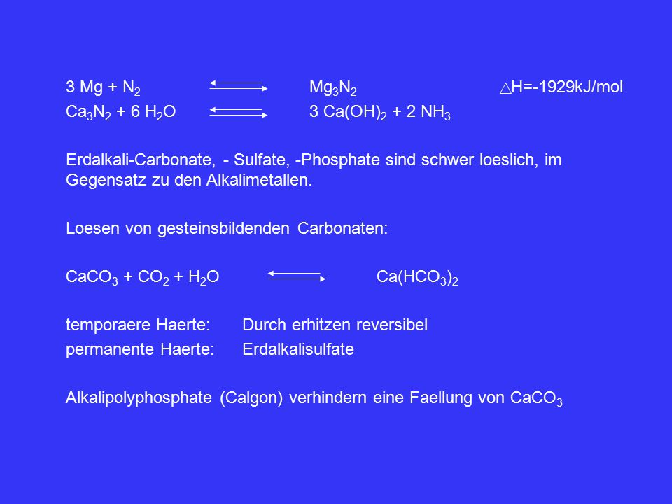 3 Mg + N2 Mg3N2 H=-1929kJ/mol Ca3N2 + 6 H2O 3 Ca(OH)2 + 2 NH3.