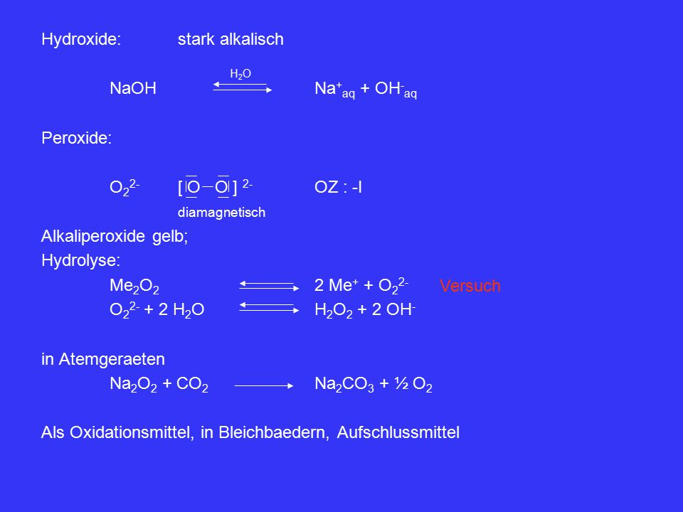 Hydroxide: stark alkalisch NaOH Na+aq + OH-aq Peroxide: