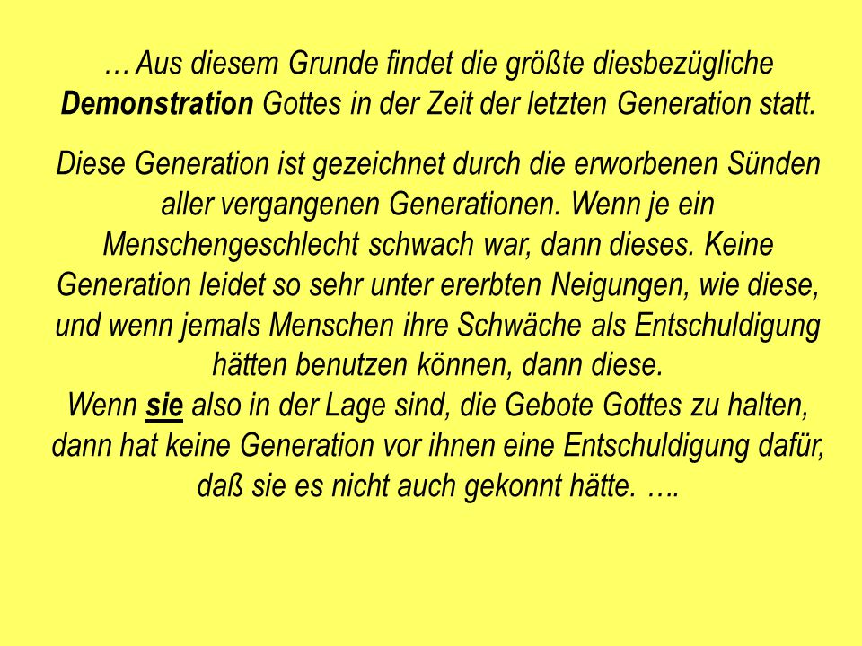 … Aus diesem Grunde findet die größte diesbezügliche Demonstration Gottes in der Zeit der letzten Generation statt.