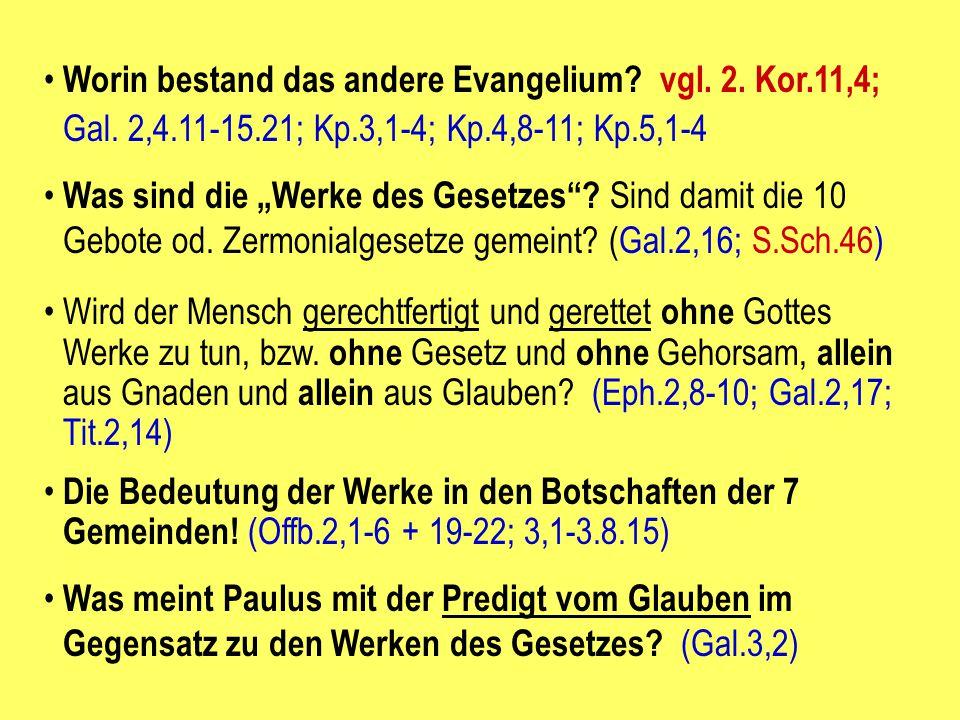 Worin bestand das andere Evangelium vgl. 2. Kor.11,4; Gal. 2,4.11-15.21; Kp.3,1-4; Kp.4,8-11; Kp.5,1-4