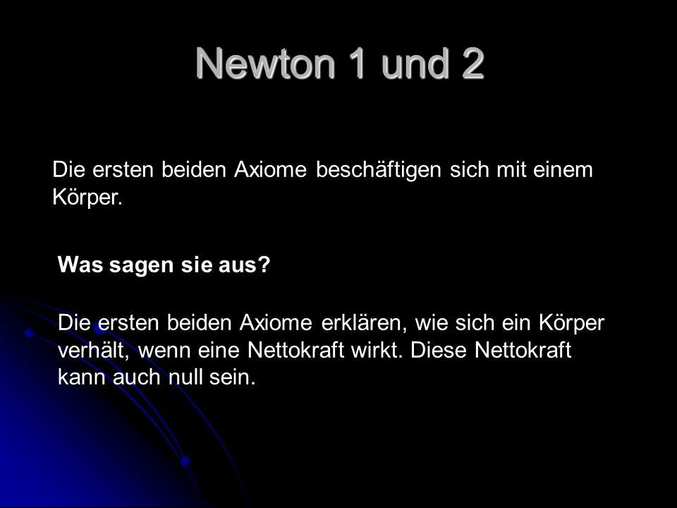 Newton 1 und 2 Die ersten beiden Axiome beschäftigen sich mit einem Körper. Was sagen sie aus